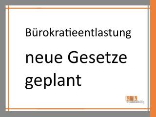 Bürokratieentlastung - neue Gesetze geplant